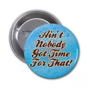 aint_nobody_got_time_for_that_pinback_button-r8a8c64360eed4781886d1894c7c7ce4b_x7j3i_8byvr_324
